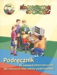 Komputerowe opowieści. Klasa 4-6. Podręcznik do edukacji informatycznej dla starszych klas szkoły podstawowej (+ CD) - okładka podręcznika