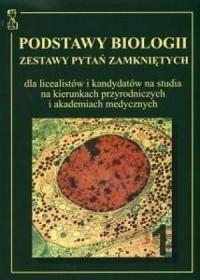 Podstawy biologii. Tom 1. Zestawy pytań zamkniętych dla licealistów i kandydatów na studia na kierunkach przyrodniczych i akademiach medycznych - okładka książki