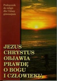 Jezus Chrystus objawia prawdę o Bogu i człowieku. Religia. Klasa 1. Gimnazjum. Podręcznik do religii - okładka podręcznika