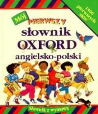 Mój pierwszy słownik Oxford (angielsko-polski) - okładka książki