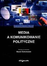 Media a komunikowanie polityczne - okładka książki