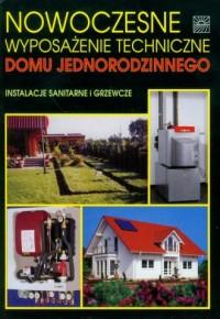 Nowoczesne wyposażenie techniczne domu jednorodzinnego. Instalacje sanitarne i grzewcze - okładka książki