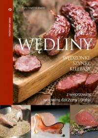 Wędliny - wędzonki, szynki, kiełbasy z wieprzowiny, wołowiny, dziczyzny i drobiu - okładka książki