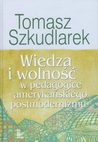 Wiedza i wolność w pedagogice amerykańskiego - okładka książki