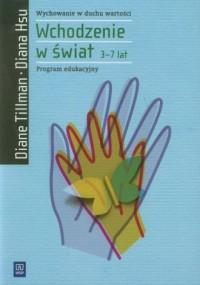 Wychowanie w duchu wartości. Wchodzenie w świat (3-7 lat) - okładka książki