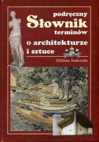 Podręczny słownik terminów o architekturze i sztuce - okładka książki