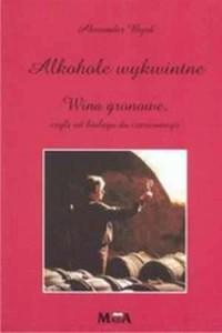 Alkohole wykwintne. Wina gronowe, czyli od białego do czerwonego - okładka książki