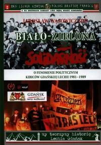 Biało-zielona Solidarność. O fenomenie politycznym kibiców gdańskiej Lechii 1981-1989 (+ CD) - okładka książki