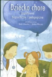 Dziecko chore. Zagadnienia biopsychiczne i pedagogiczne - okładka książki