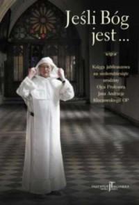 Jeśli Bóg jest... Księga pamiątkowa na siedemdziesiąte urodziny Ojca Profesora Jana Andrzeja Kłoczowskiego OP - okładka książki