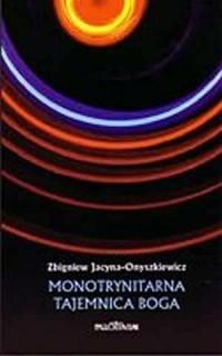 Monotrynitarna tajemnica Boga - - okładka książki