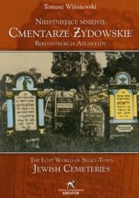 Nieistniejące mniejsze cmentarze żydowskie. Rekonstrukcja Atlantydy (wersja pol./ang.) - okładka książki
