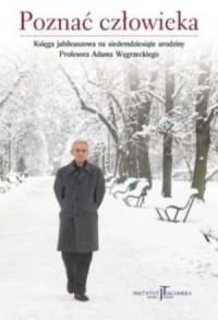Poznać człowieka. Księga jubileuszowa na siedemdziesiąte urodziny Profesora Adama Węgrzeckiego - okładka książki