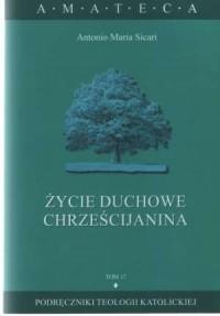 Życie duchowe chrześcijanina. Seria: Amateca. Tom 17, cz. 1 - okładka książki