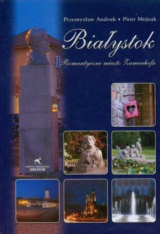 Białystok. Romantyczne miasto Zamenhofa - okładka książki