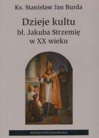 Dzieje kultu bł. Jakuba Strzemię - okładka książki