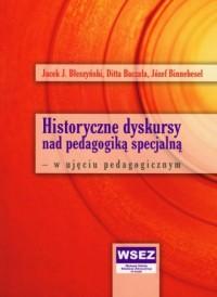 Historyczne dyskursy nad pedagogiką specjalną w ujęciu pedagogicznym - okładka książki