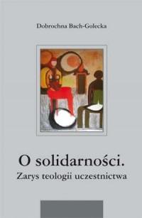 O solidarności. Zarys teologii uczestnictwa - okładka książki