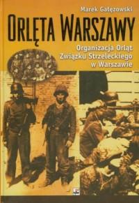 Orlęta Warszawy. Organizacja Orląt Związku Strzeleckiego w Warszawie - okładka książki
