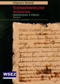 Trzynastowieczne skryptorium dokumentowe w Eldenie - okładka książki