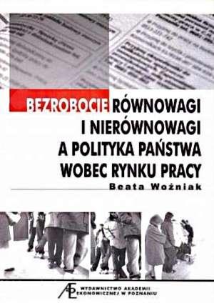 ksi��ka -  Bezrobocie r�wnowagi i nier�wnowagi a polityka pa�stwa wobec rynku pracy - Beata Wo�niak