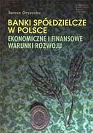 Banki sp�dzielcze w Polsce. Ekonomiczne i finansowe warunki rozwoju
