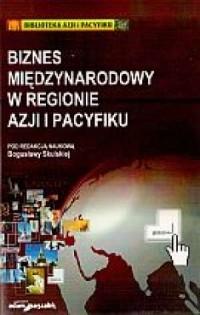 Biznes międzynarodowy w regionie Azji i Pacyfiku - okładka książki