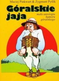Góralskie jaja. Mała antologia humoru góralskiego - okładka książki