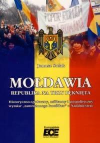Mołdawia. Republika na trzy pęknięta. Historyczno-społeczny, militarny i geopolityczny wymiar zamrożonego konfliktu o Naddniestrze - okładka książki