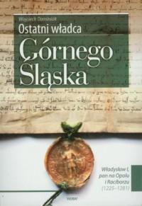Ostatni władca Górnego Śląska - okładka książki