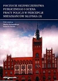 Poczucie bezpieczeństwa publicznego i ocena pracy policji w represji mieszkańców Słupska - okładka książki