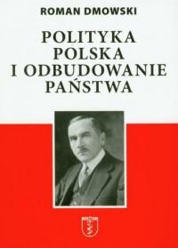 Polityka polska i odbudowanie państwa - okładka książki