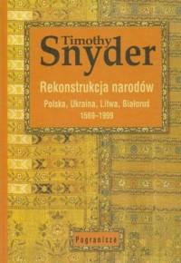 Rekonstrukcja narodów. Polska, Ukraina, Litwa, Białoruś 1569-1999 - okładka książki