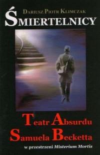 Śmiertelnicy. Teatr Absurdu Samuela Becketta - okładka książki
