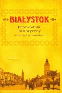 Białystok. Przewodnik historyczny - okładka książki