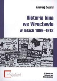 Historia kina we Wrocławiu w latach 1896-1918. Seria: Monografie Centrum Studiów Niemieckich i Europejskich im. Willy Brandta - okładka książki