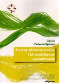 Postawy zdrowotne uczniów i ich socjokulturowe uwarunkowania - okładka książki