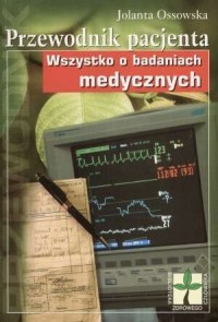 Przewodnik pacjenta. Wszystko o badaniach medycznych - okładka książki