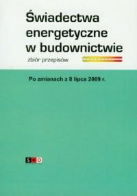 Świadectwa energetyczne w budownictwie. Zbiór przepisów - okładka książki