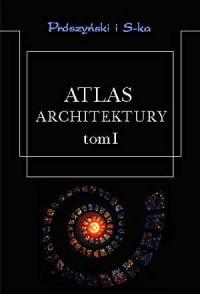Atlas architektury. Tom 1 - okładka książki
