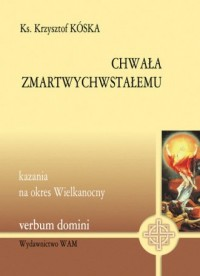 Chwała Zmartwychwstałemu. Kazania - okładka książki