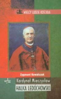 Kardynał Mieczysław Halka Ledóchowski. - okładka książki
