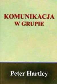 Komunikacja w grupie - Peter Hartley - okładka książki