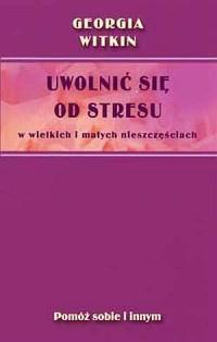 Uwolnić się od stresu w wielkich i małych nieszczęściach - okładka książki