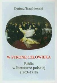 W stronę człowieka. Biblia w literaturze polskiej (1863-1918) - okładka książki