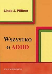 Wszystko o ADHD - Linda J. Pfiffner - okładka książki