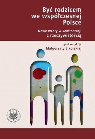 Być rodzicem we współczesnej Polsce. - okładka książki