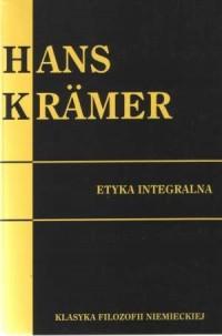Etyka integralna. Seria: Klasyka filozofii niemieckiej - okładka książki