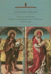 Mecenat artystyczny biskupa wrocławskiego - okładka książki