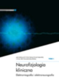 Neurofizjologia kliniczna. Elektromiografia i elektroneurografia. Tom 1 - okładka książki